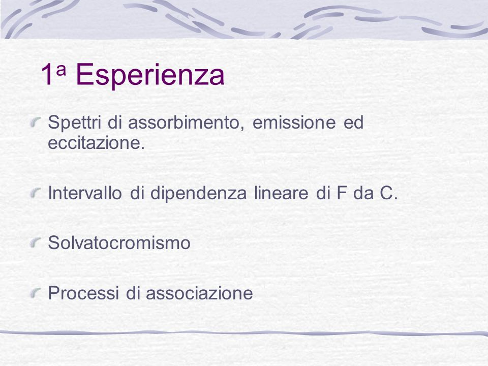 1 a Esperienza Spettri di assorbimento, emissione ed eccitazione. Intervallo di dipendenza lineare di F da C. Solvatocromismo Processi di associazione