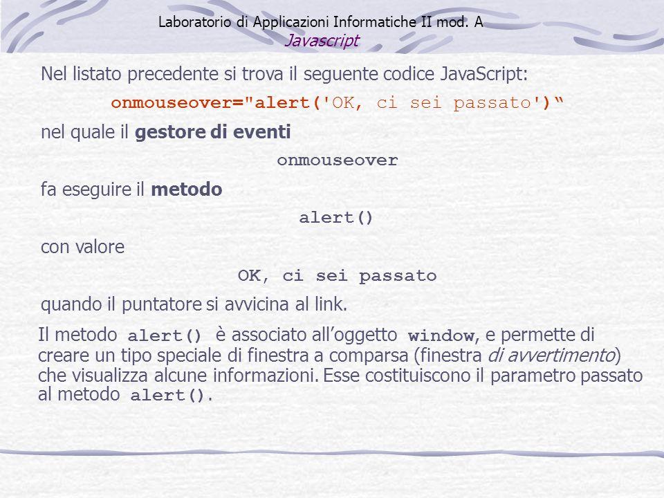 Nel listato precedente si trova il seguente codice JavaScript: onmouseover=