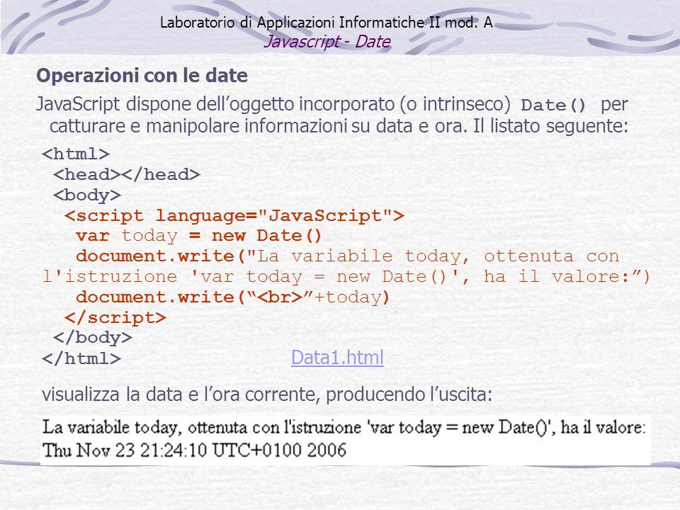 Operazioni con le date JavaScript dispone delloggetto incorporato (o intrinseco) Date() per catturare e manipolare informazioni su data e ora.