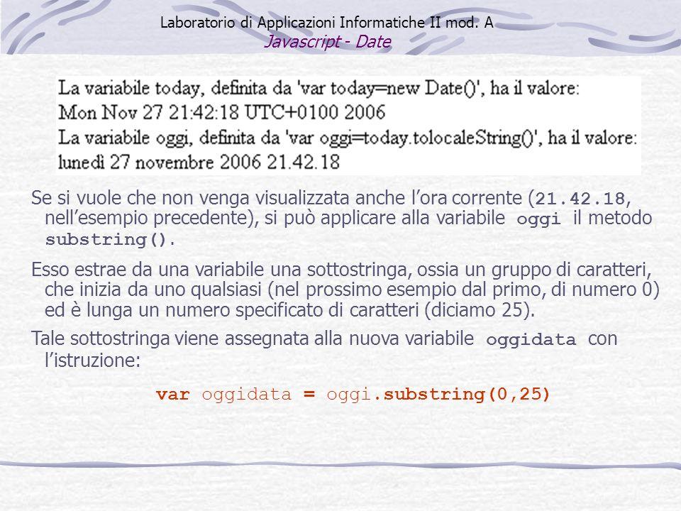 Laboratorio di Applicazioni Informatiche II mod. A Javascript - Date Se si vuole che non venga visualizzata anche lora corrente ( 21.42.18, nellesempi