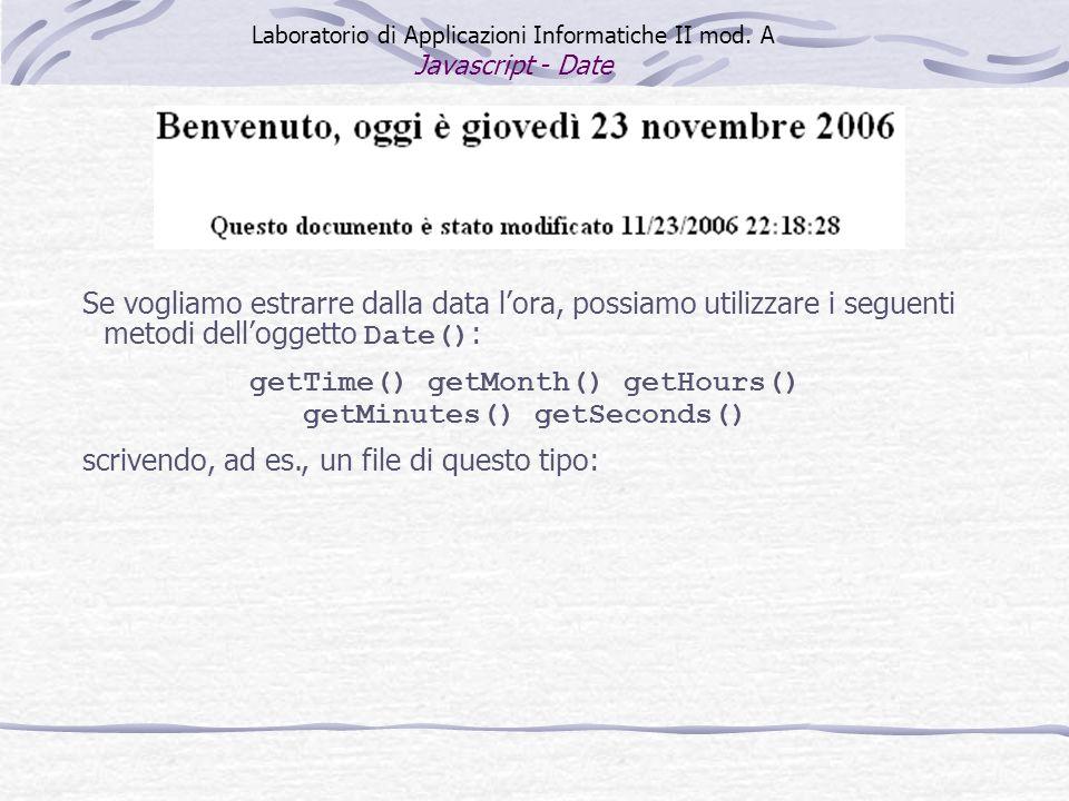 Se vogliamo estrarre dalla data lora, possiamo utilizzare i seguenti metodi delloggetto Date() : getTime() getMonth() getHours() getMinutes() getSecon