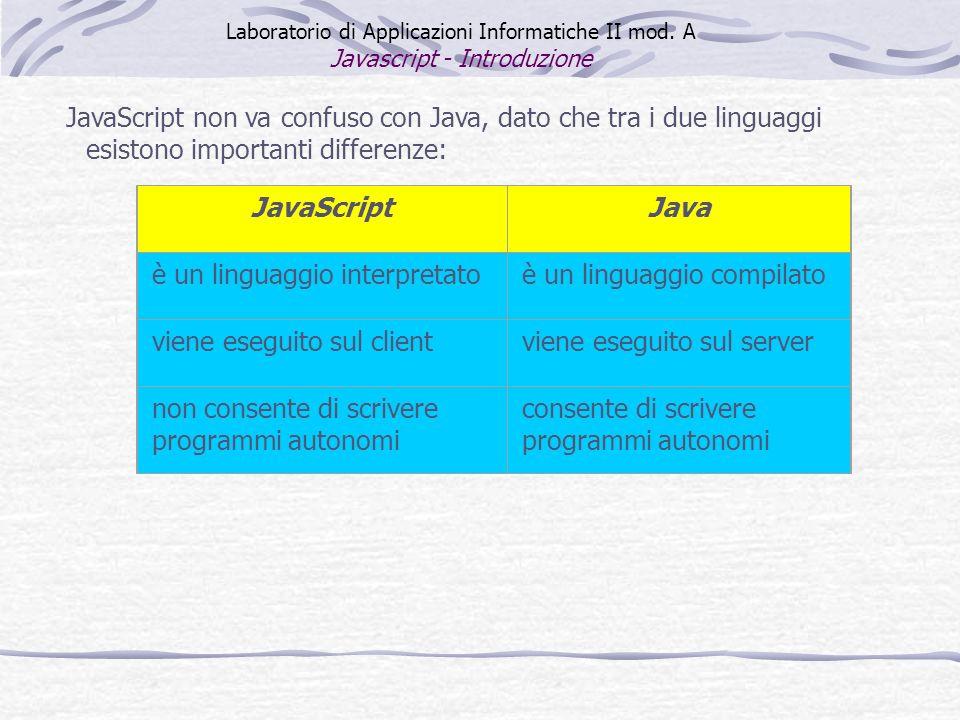 Laboratorio di Applicazioni Informatiche II mod. A Javascript - Introduzione JavaScript non va confuso con Java, dato che tra i due linguaggi esistono