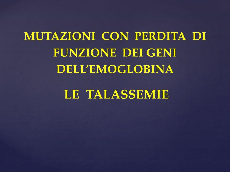 MUTAZIONI CON PERDITA DI FUNZIONE DEI GENI DELLEMOGLOBINA LE TALASSEMIE