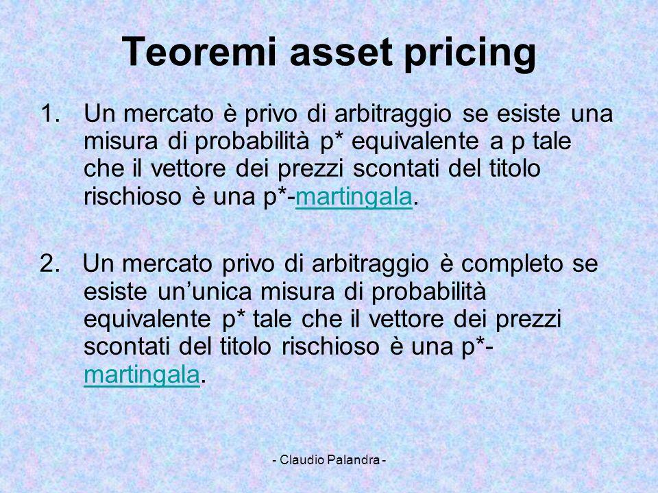 - Claudio Palandra - Teoremi asset pricing 1.Un mercato è privo di arbitraggio se esiste una misura di probabilità p* equivalente a p tale che il vett