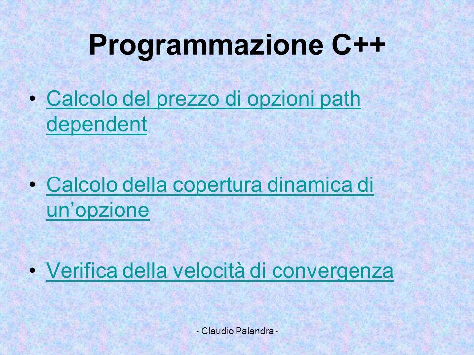 - Claudio Palandra - Programmazione C++ Calcolo del prezzo di opzioni path dependentCalcolo del prezzo di opzioni path dependent Calcolo della copertu