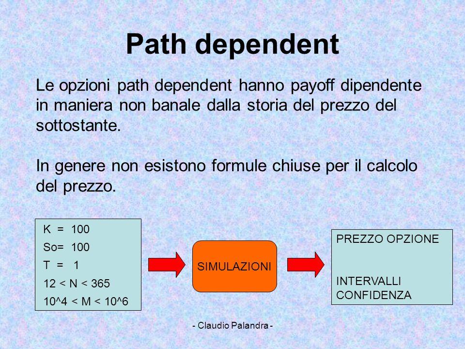 - Claudio Palandra - Path dependent Le opzioni path dependent hanno payoff dipendente in maniera non banale dalla storia del prezzo del sottostante. I