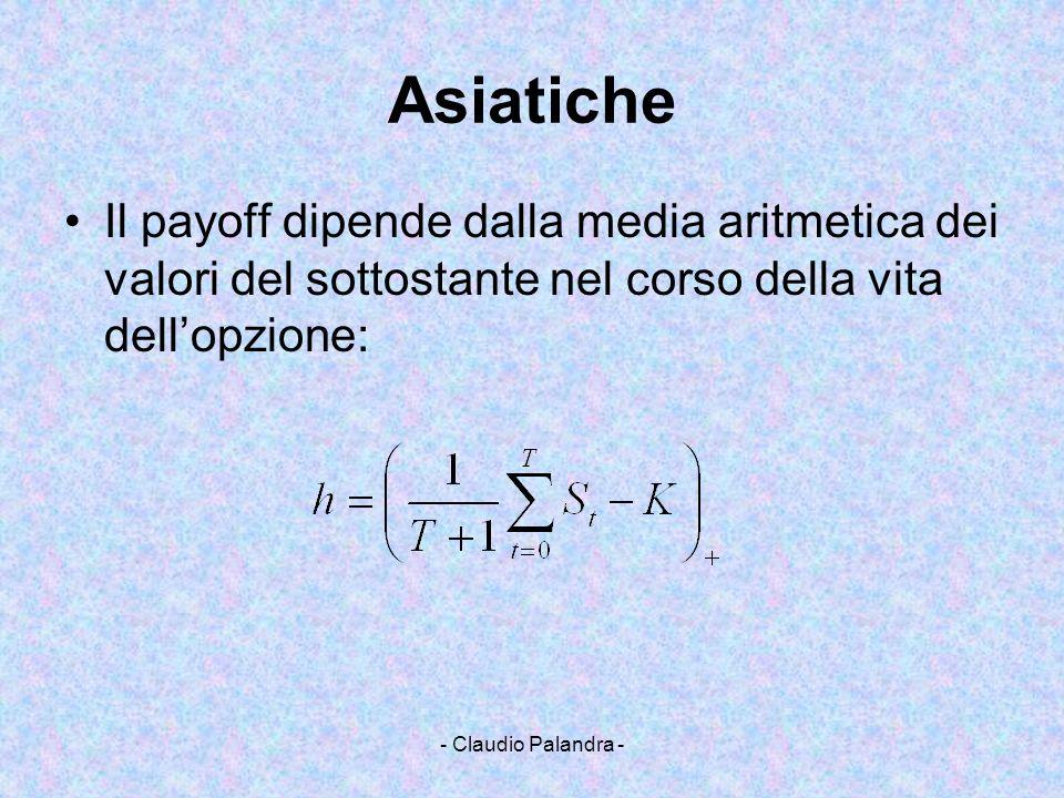 - Claudio Palandra - Asiatiche Il payoff dipende dalla media aritmetica dei valori del sottostante nel corso della vita dellopzione: