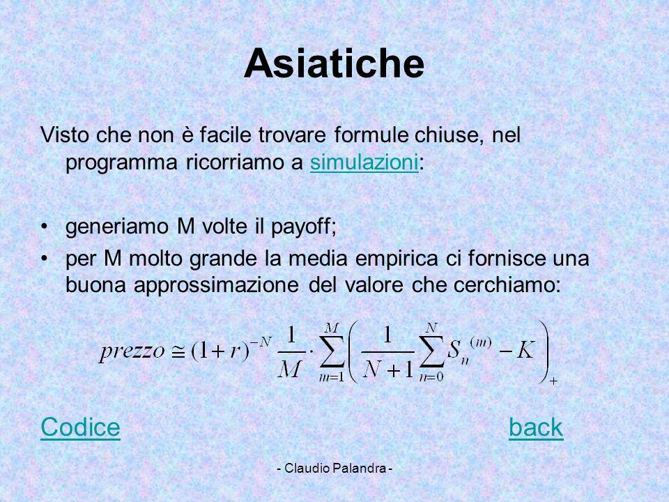 - Claudio Palandra - Asiatiche Visto che non è facile trovare formule chiuse, nel programma ricorriamo a simulazioni:simulazioni generiamo M volte il
