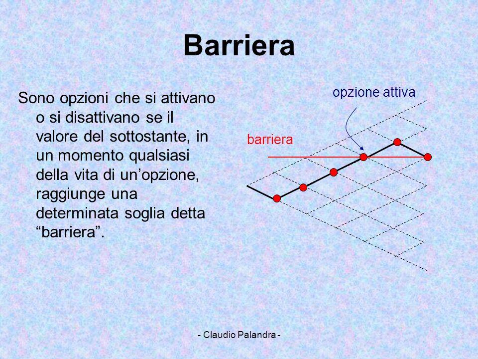 - Claudio Palandra - Barriera Sono opzioni che si attivano o si disattivano se il valore del sottostante, in un momento qualsiasi della vita di unopzi