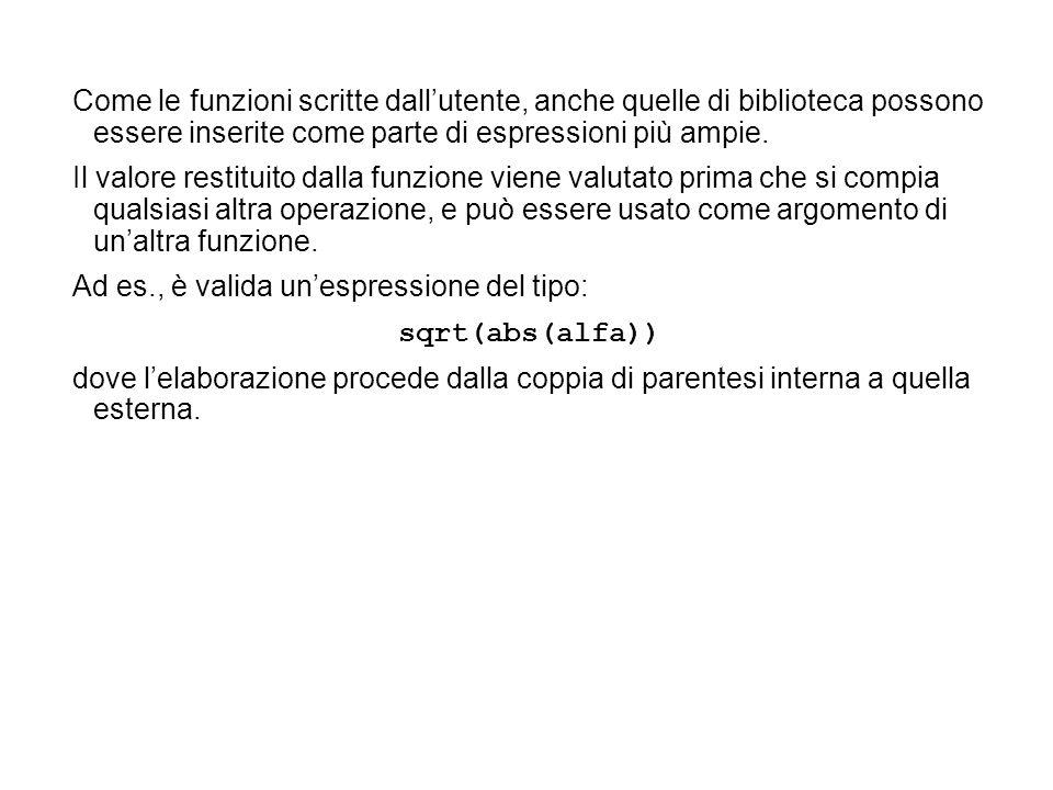 #include #define GRAV 9.8 void main(void) { double tempo, distanza; double sqrt(double); /* dichiarazione */ printf( Scrivi la distanza (in m): ); scanf( %lf , &distanza); tempo = sqrt(2 * distanza / GRAV); printf( \nImpiegherà %4.2lf secondi , tempo); printf( \nper cadere da %8.3lf metri. , distanza); } Esercizio.