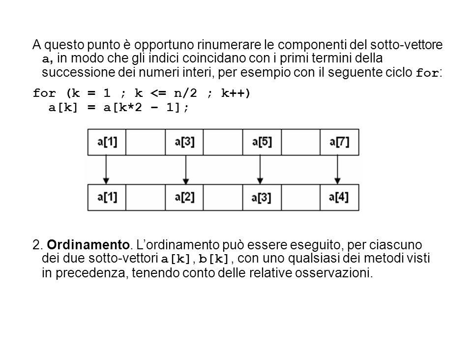 2. Ordinamento. Lordinamento può essere eseguito, per ciascuno dei due sotto-vettori a[k], b[k], con uno qualsiasi dei metodi visti in precedenza, ten