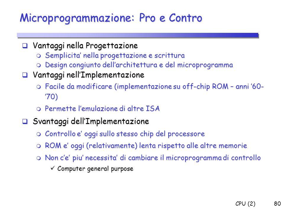 CPU (2)80 Vantaggi nella Progettazione Vantaggi nella Progettazione m Semplicita nella progettazione e scrittura m Design congiunto dellarchitettura e