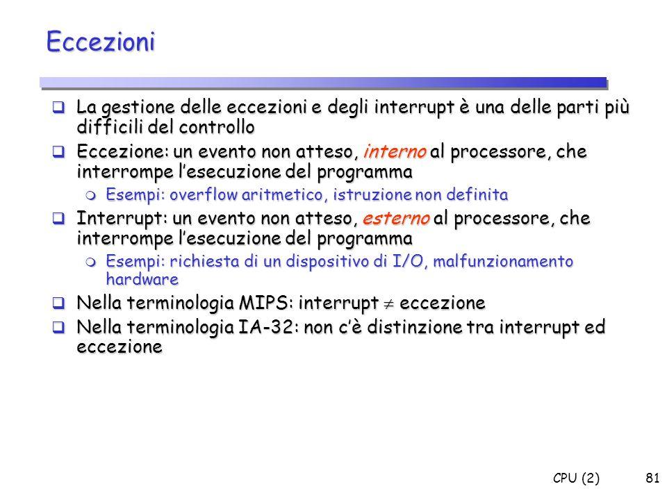 CPU (2)81 Eccezioni La gestione delle eccezioni e degli interrupt è una delle parti più difficili del controllo La gestione delle eccezioni e degli in