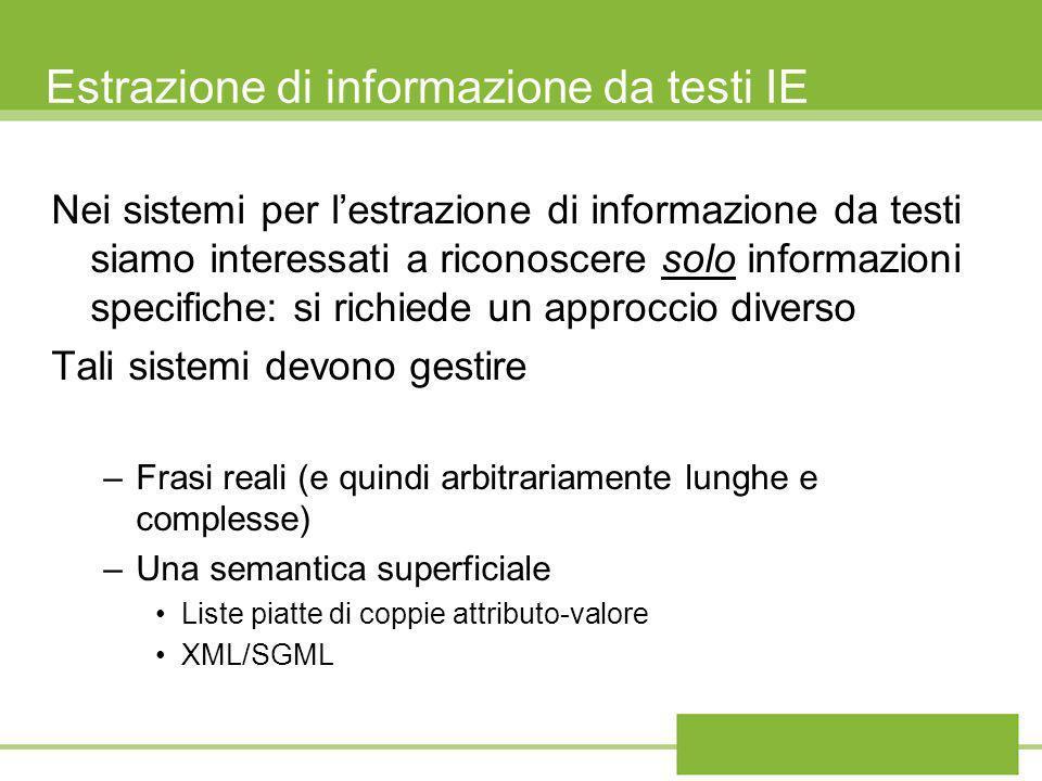 Estrazione di informazione da testi IE Nei sistemi per lestrazione di informazione da testi siamo interessati a riconoscere solo informazioni specific