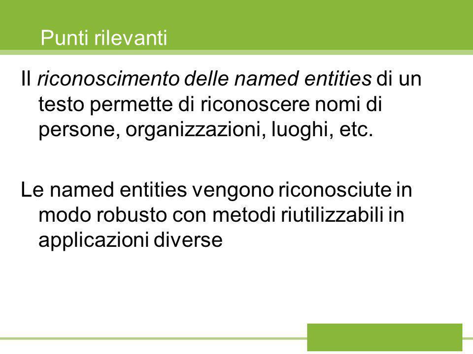 Punti rilevanti Il riconoscimento delle named entities di un testo permette di riconoscere nomi di persone, organizzazioni, luoghi, etc. Le named enti