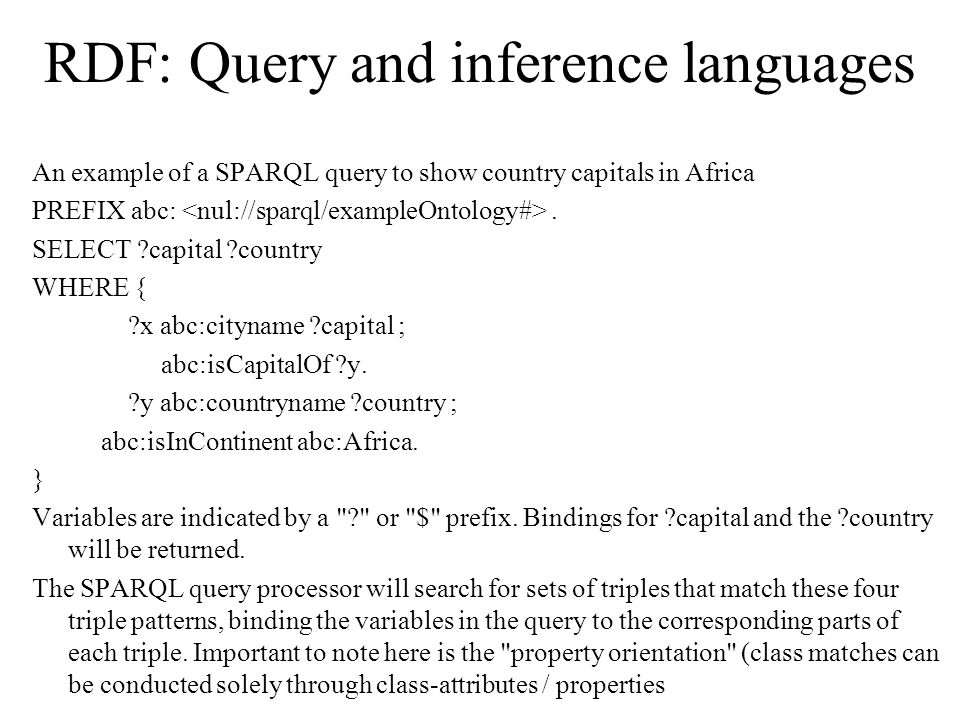 RDF: Query and inference languages An example of a SPARQL query to show country capitals in Africa PREFIX abc:.