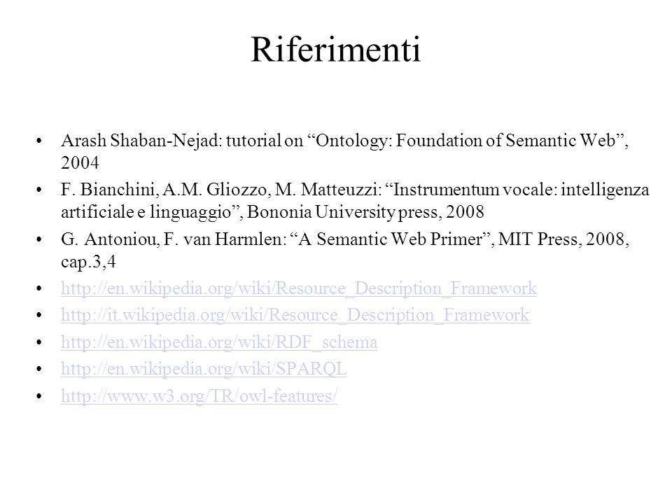 Riferimenti Arash Shaban-Nejad: tutorial on Ontology: Foundation of Semantic Web, 2004 F.