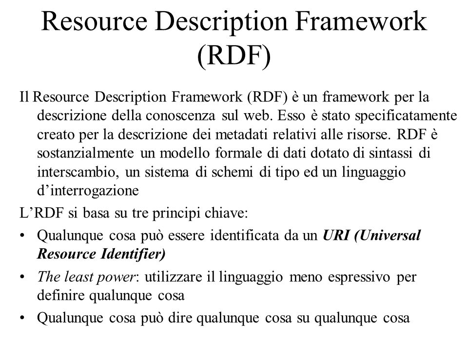 Resource Description Framework (RDF) Il Resource Description Framework (RDF) è un framework per la descrizione della conoscenza sul web.
