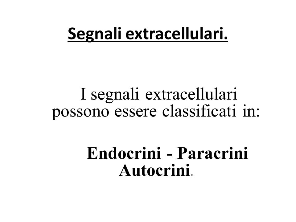 Segnali extracellulari. I segnali extracellulari possono essere classificati in: Endocrini - Paracrini Autocrini.