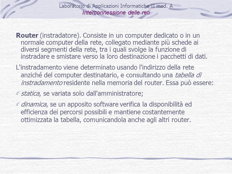 Router (instradatore). Consiste in un computer dedicato o in un normale computer della rete, collegato mediante più schede ai diversi segmenti della r