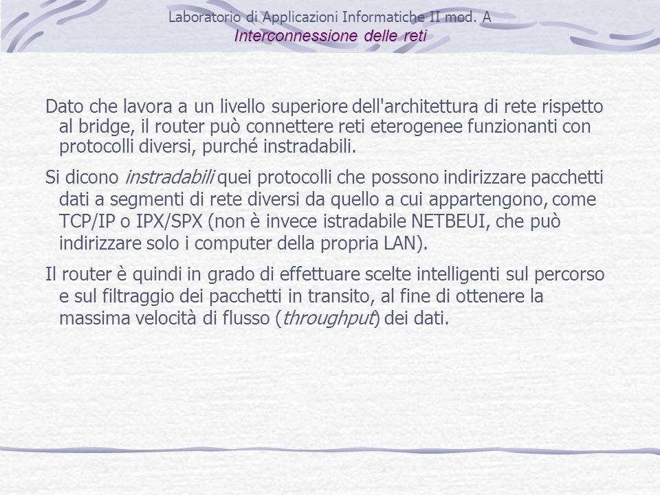 Dato che lavora a un livello superiore dell'architettura di rete rispetto al bridge, il router può connettere reti eterogenee funzionanti con protocol