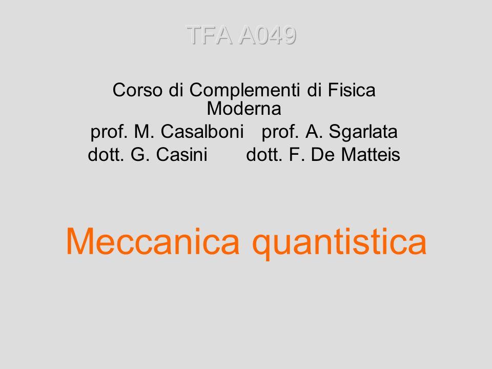 Meccanica quantistica Corso di Complementi di Fisica Moderna prof. M. Casalboni prof. A. Sgarlata dott. G. Casini dott. F. De Matteis