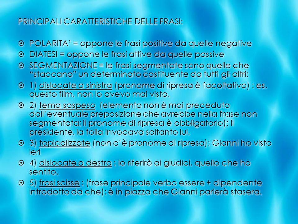 PRINCIPALI CARATTERISTICHE DELLE FRASI: POLARITA = oppone le frasi positive da quelle negative DIATESI = oppone le frasi attive da quelle passive SEGM