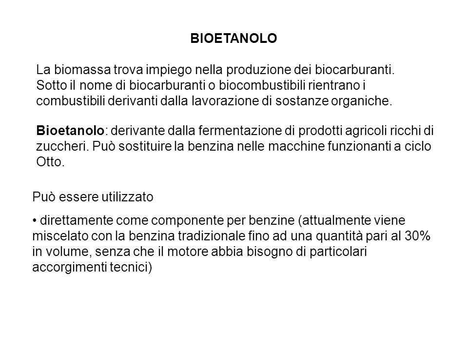BIOETANOLO La biomassa trova impiego nella produzione dei biocarburanti. Sotto il nome di biocarburanti o biocombustibili rientrano i combustibili der