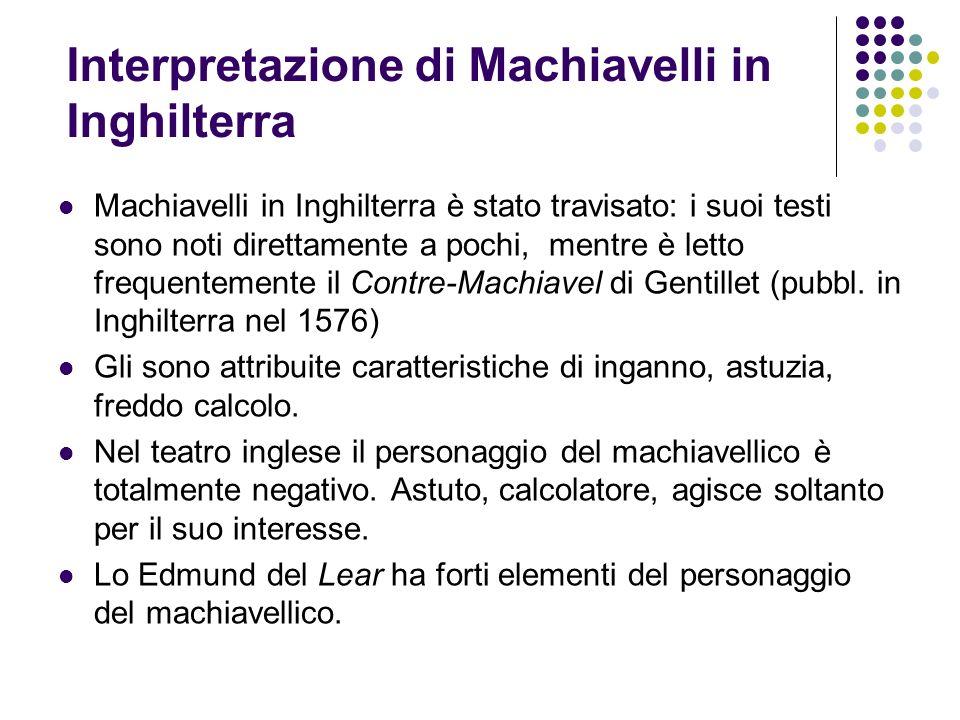 Interpretazione di Machiavelli in Inghilterra Machiavelli in Inghilterra è stato travisato: i suoi testi sono noti direttamente a pochi, mentre è lett