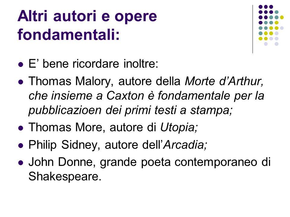 Altri autori e opere fondamentali: E bene ricordare inoltre: Thomas Malory, autore della Morte dArthur, che insieme a Caxton è fondamentale per la pub