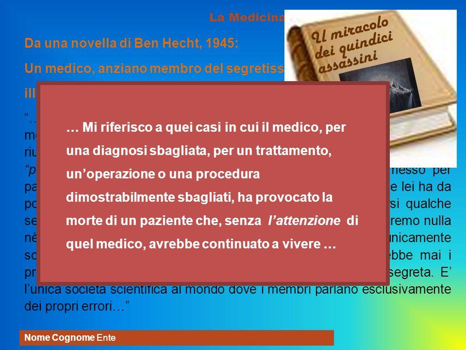 La Medicina non è una scienza esatta Nome Cognome Ente Da una novella di Ben Hecht, 1945: Un medico, anziano membro del segretissimo Club X, illustra