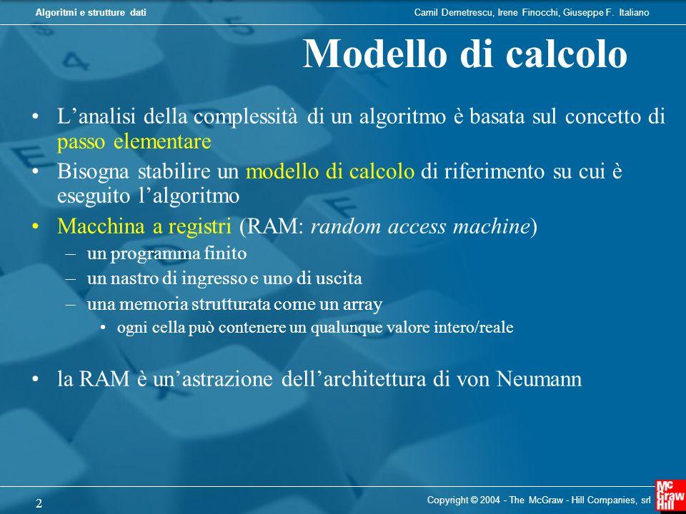 Camil Demetrescu, Irene Finocchi, Giuseppe F. ItalianoAlgoritmi e strutture dati Copyright © 2004 - The McGraw - Hill Companies, srl 2 Modello di calc