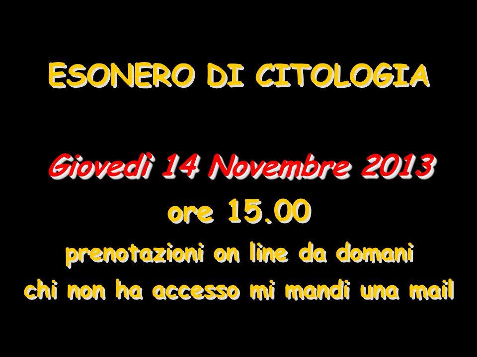 Giovedì 14 Novembre 2013 ESONERO DI CITOLOGIA Giovedì 14 Novembre 2013 ore 15.00 prenotazioni on line da domani chi non ha accesso mi mandi una mail
