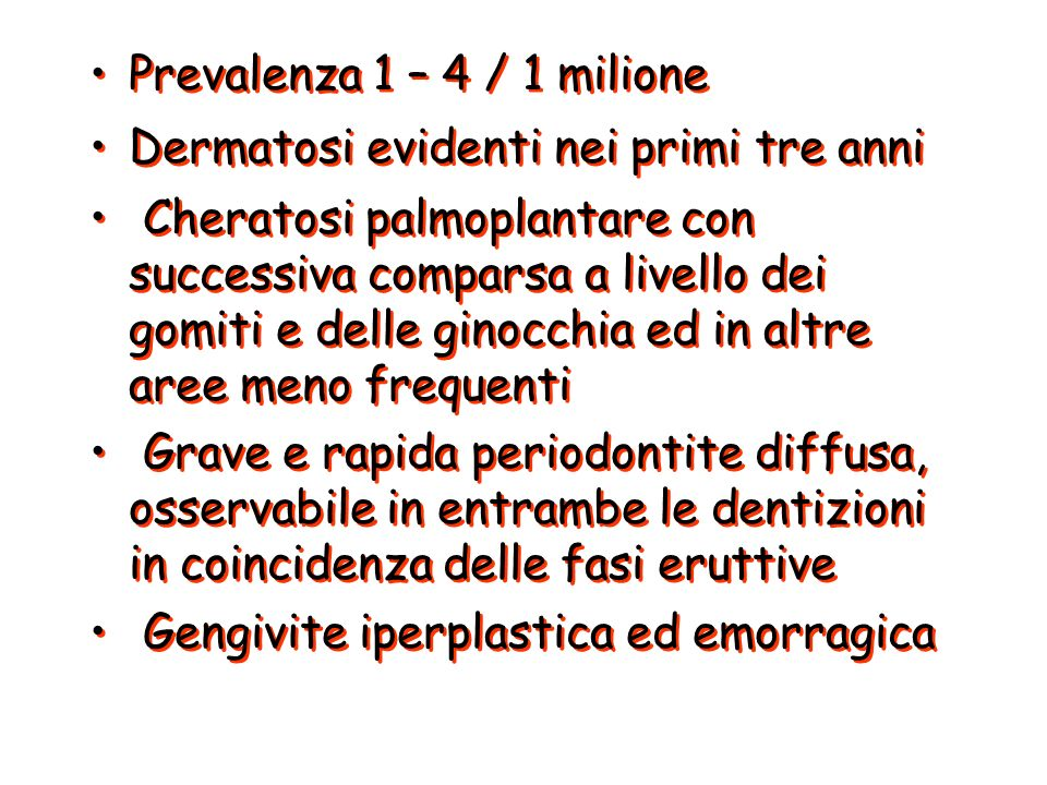 rapida distruzione del legamento peridentale costante mobilità e migrazione dentaria perdita progressiva dei denti rapida perdita dei denti decidui > A.
