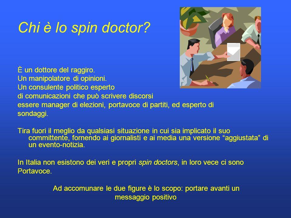 Chi è lo spin doctor. È un dottore del raggiro. Un manipolatore di opinioni.