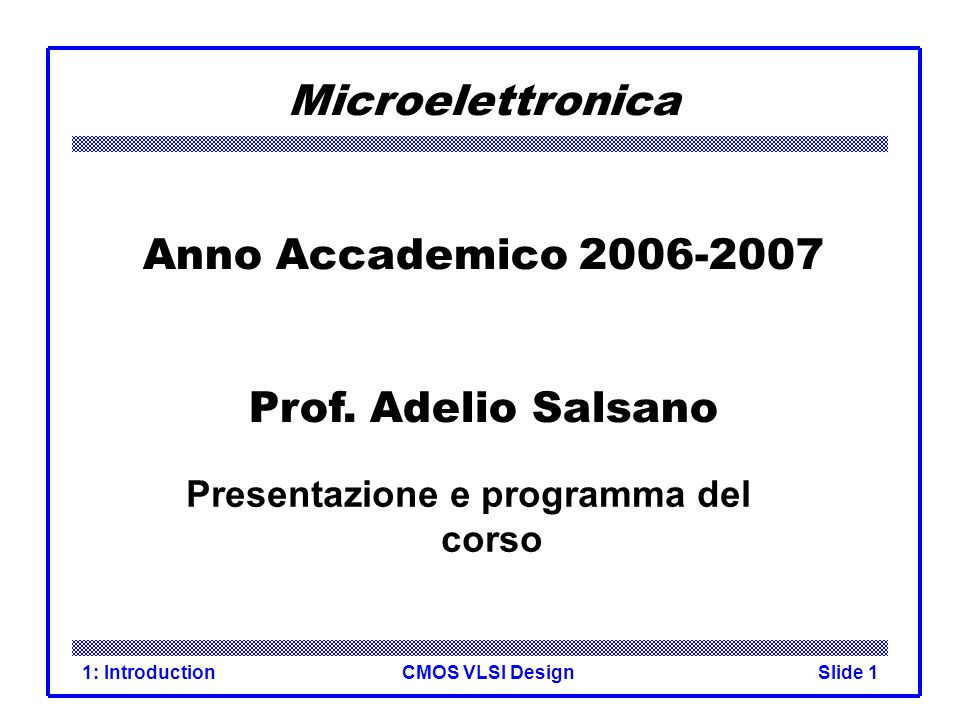CMOS VLSI Design1: IntroductionSlide 1 Microelettronica Anno Accademico 2006-2007 Prof.