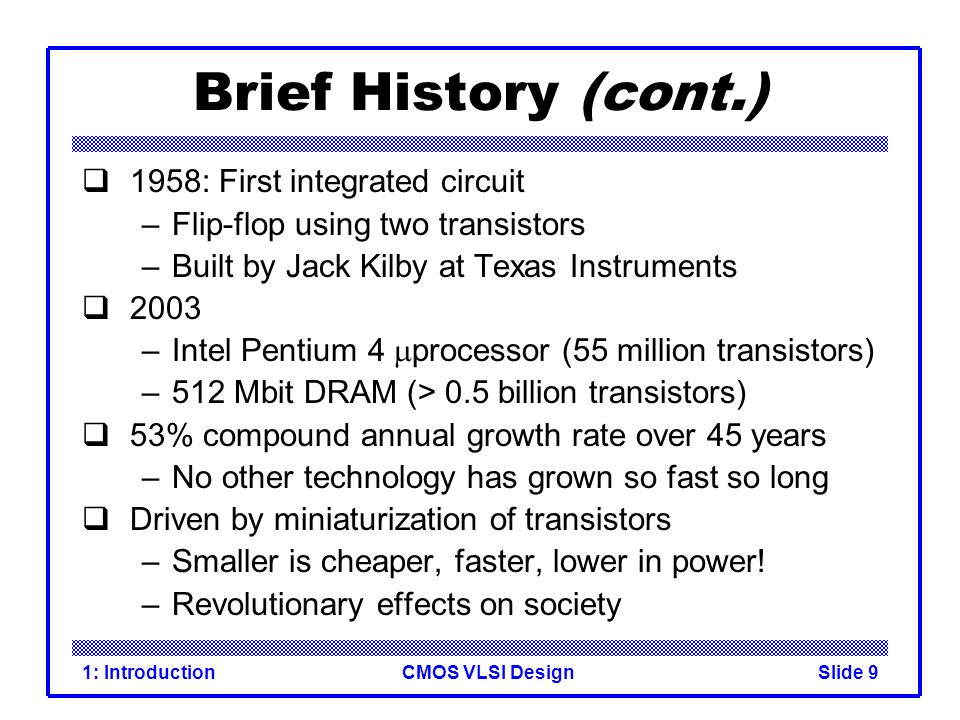 CMOS VLSI Design1: IntroductionSlide 20 pMOS Transistor Similar, but doping and voltages reversed –Body tied to high voltage (V DD ) –Gate low: transistor ON –Gate high: transistor OFF –Bubble indicates inverted behavior