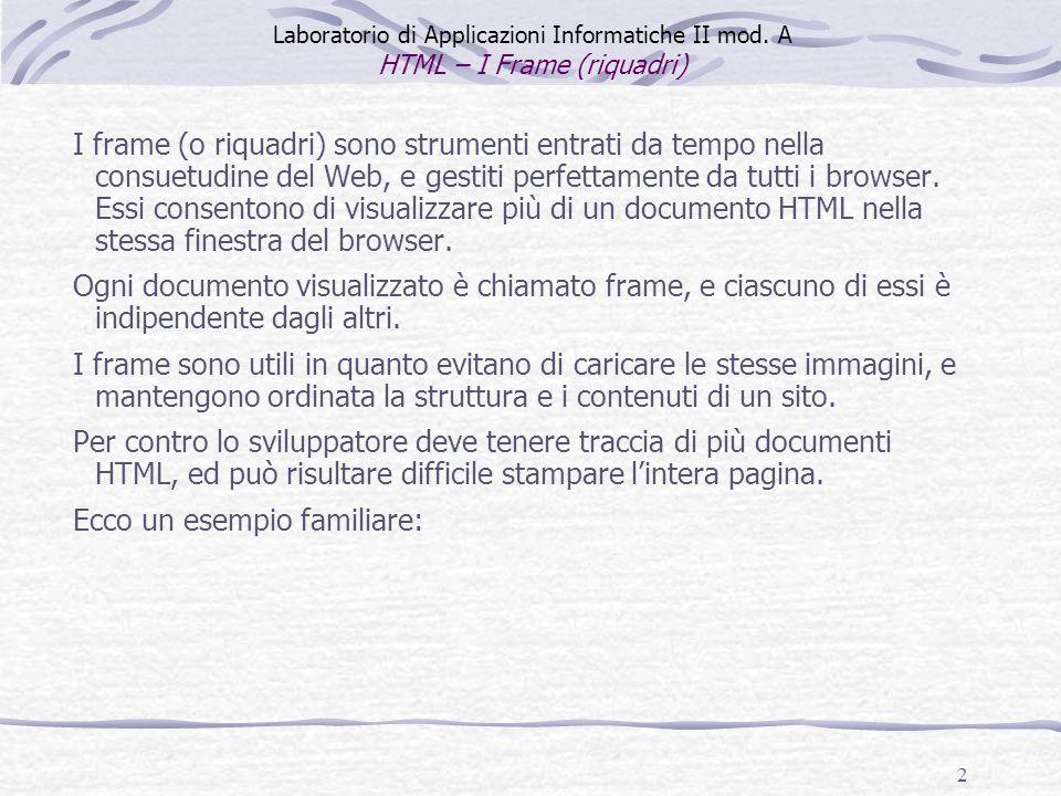 2 I frame (o riquadri) sono strumenti entrati da tempo nella consuetudine del Web, e gestiti perfettamente da tutti i browser. Essi consentono di visu
