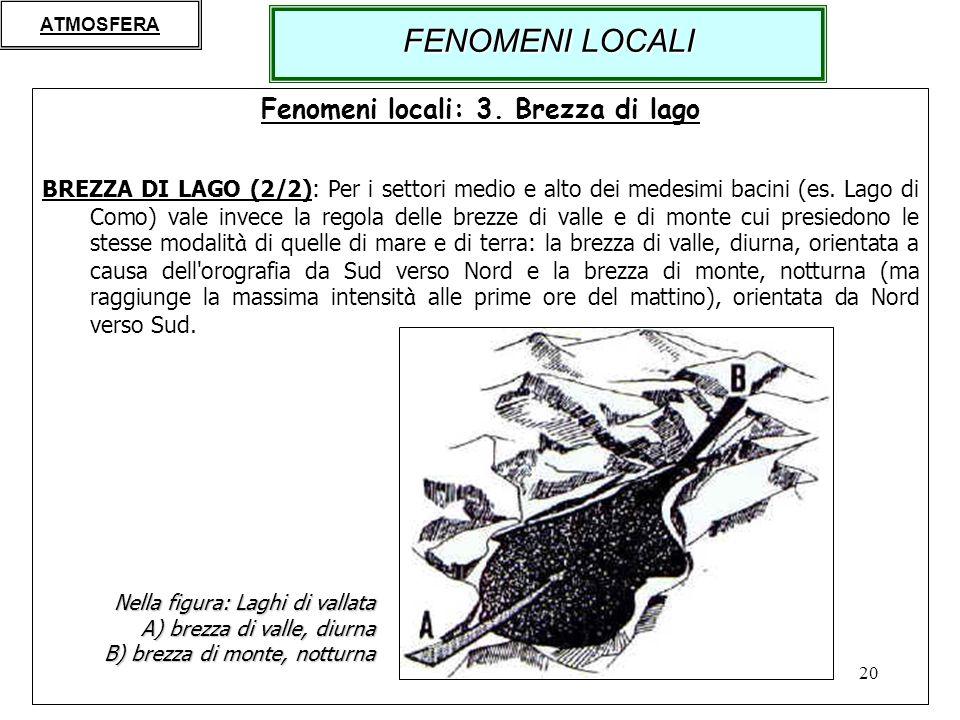 20 Fenomeni locali: 3. Brezza di lago BREZZA DI LAGO (2/2): Per i settori medio e alto dei medesimi bacini (es. Lago di Como) vale invece la regola de