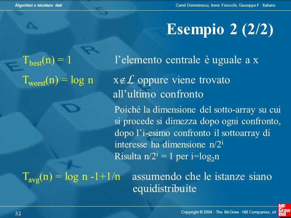 Camil Demetrescu, Irene Finocchi, Giuseppe F. ItalianoAlgoritmi e strutture dati Copyright © 2004 - The McGraw - Hill Companies, srl 32 Esempio 2 (2/2