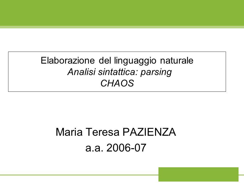 Elaborazione del linguaggio naturale Analisi sintattica: parsing CHAOS Maria Teresa PAZIENZA a.a.