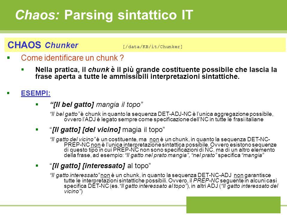 Chaos: Parsing sintattico IT CHAOS Chunker [/data/KB/it/Chunker] Prototipi Prolog per il riconoscimento di semplici chunk aggettivali: constituent_class([_cst1], Agg , _mor, 1, 1):- adjective(_cst1), common_morfology(_cst1, _mor).