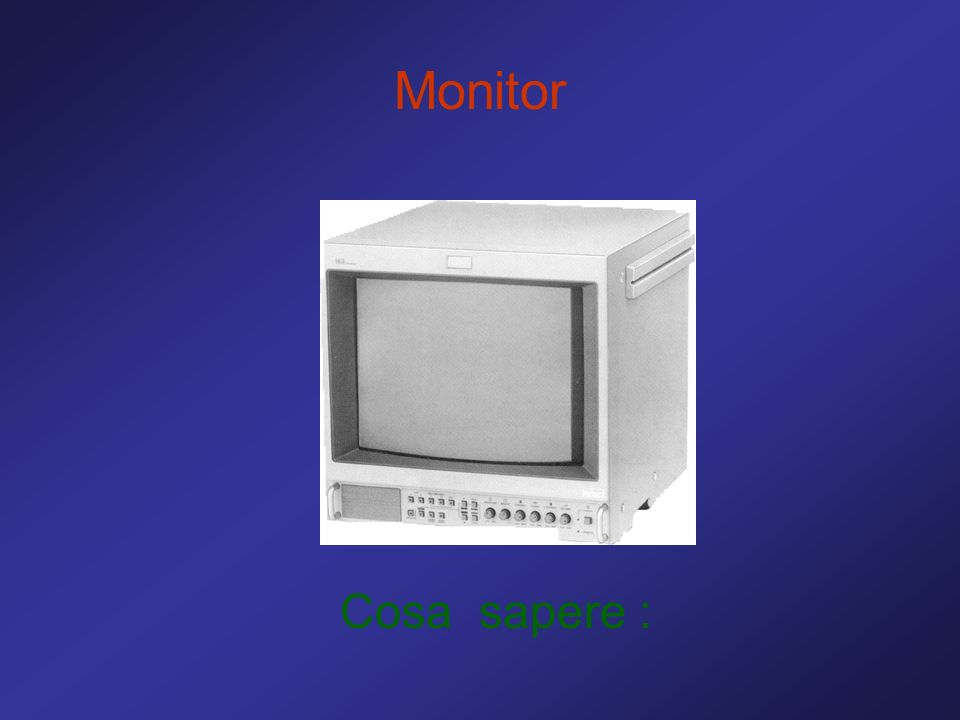 Monitor Cosa sapere :