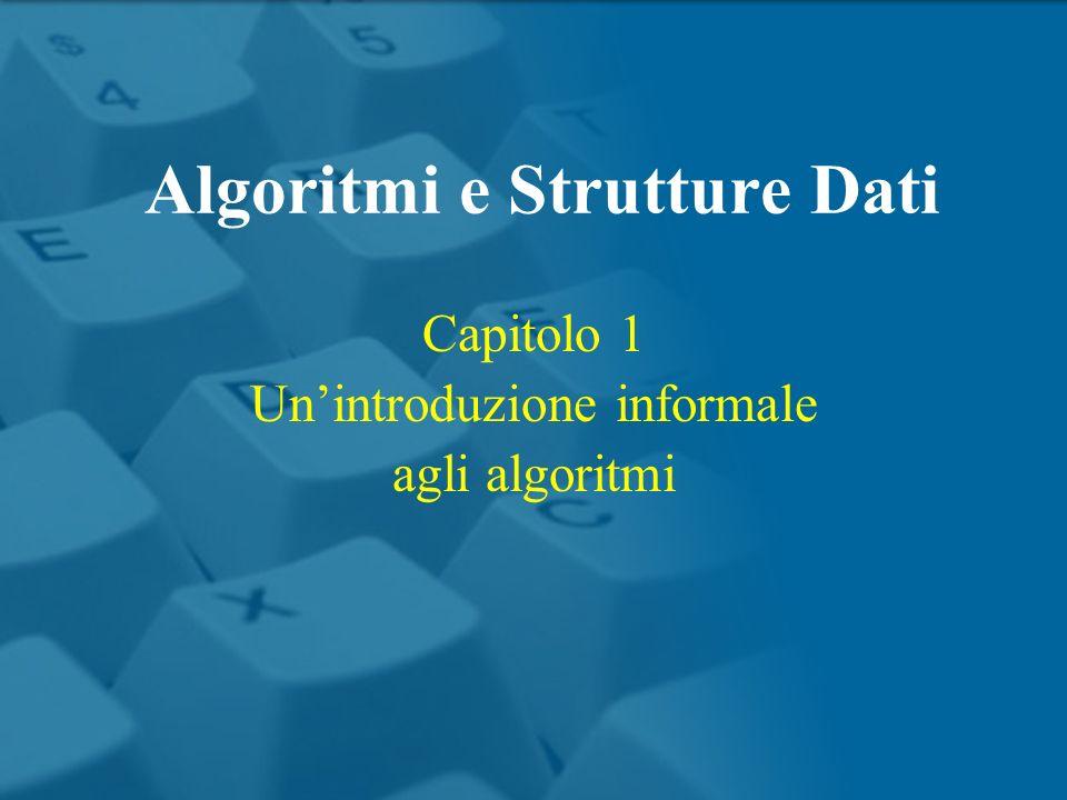 Capitolo 1 Unintroduzione informale agli algoritmi Algoritmi e Strutture Dati