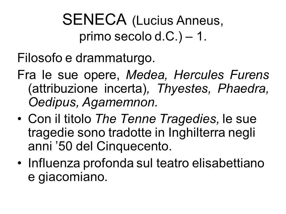 SENECA (Lucius Anneus, primo secolo d.C.) – 1. Filosofo e drammaturgo. Fra le sue opere, Medea, Hercules Furens (attribuzione incerta), Thyestes, Phae