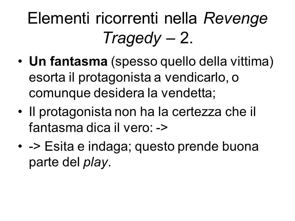 Elementi ricorrenti nella Revenge Tragedy – 2. Un fantasma (spesso quello della vittima) esorta il protagonista a vendicarlo, o comunque desidera la v