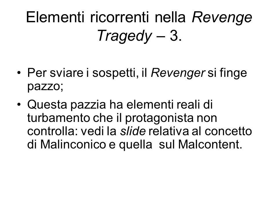 Elementi ricorrenti nella Revenge Tragedy – 3. Per sviare i sospetti, il Revenger si finge pazzo; Questa pazzia ha elementi reali di turbamento che il