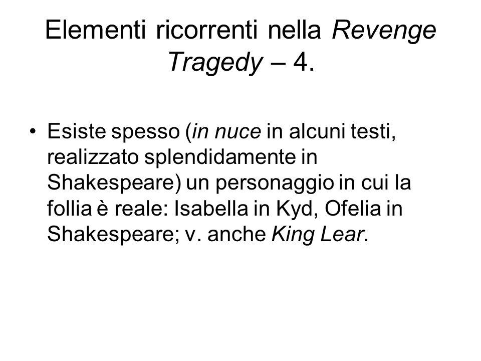 Elementi ricorrenti nella Revenge Tragedy – 4. Esiste spesso (in nuce in alcuni testi, realizzato splendidamente in Shakespeare) un personaggio in cui