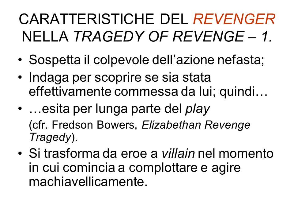 CARATTERISTICHE DEL REVENGER NELLA TRAGEDY OF REVENGE – 1. Sospetta il colpevole dellazione nefasta; Indaga per scoprire se sia stata effettivamente c