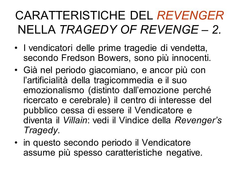 CARATTERISTICHE DEL REVENGER NELLA TRAGEDY OF REVENGE – 2. I vendicatori delle prime tragedie di vendetta, secondo Fredson Bowers, sono più innocenti.